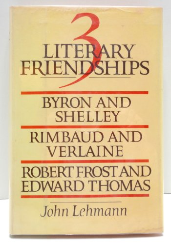 9780030615931: 3 Literary Friendships: Byron and Shelley, Rimbaud and Verlaine, Robert Frost and Edward Thomas