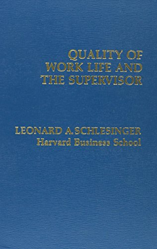 Quality of Work Life and the Supervisor: Leonard A. Schlesinger