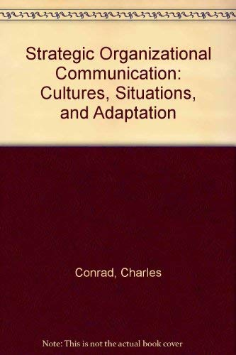 Strategic Organizational Communication Cultures, Situations, and Adaptation: Conrad, Charles
