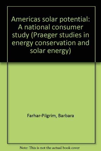 9780030616969: America's solar potential: A national consumer study (Praeger studies in energy conservation and solar energy)