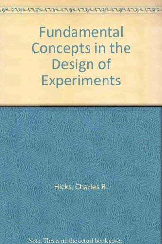 Fundamental Concepts in the Design of Experiments: Hicks, Charles R.