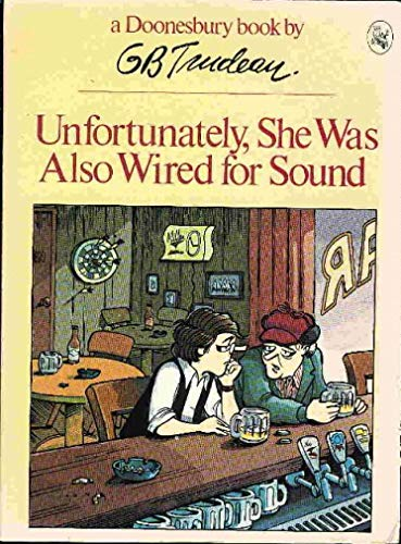 Unfortunately, She Was Also Wired for Sound (A Doonesbury book / by G.B. Trudeau) (9780030617317) by Trudeau, G. B.