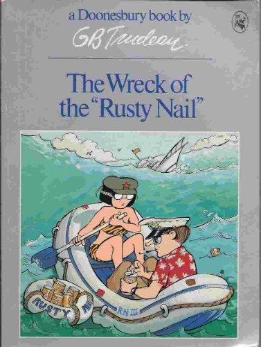 The Wreck of the Rusty Nail: Trudeau, Garry B.