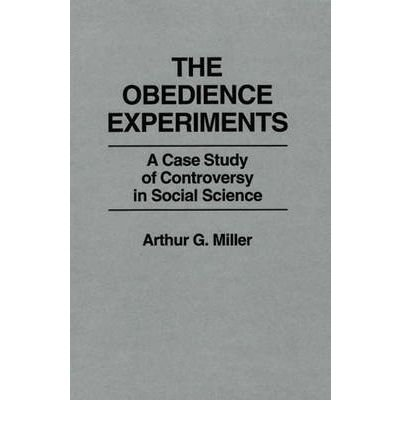 The obedience experiments: A case study of controversy in social science Miller, Arthur G