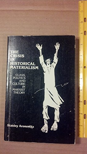 9780030620263: The Crisis in Historical Materialism: Class, Politics and Culture in Marxist Theory