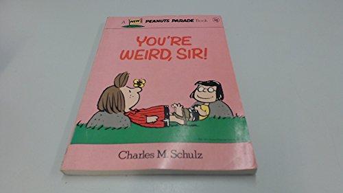 9780030620997: You're Weird, Sir! (Peanuts parade)