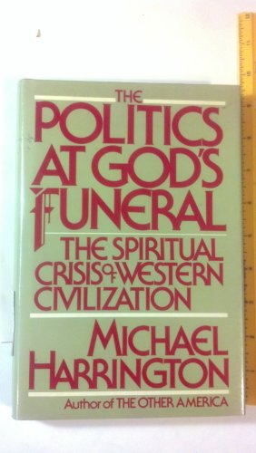 9780030621529: The Politics at God's Funeral: The Spiritual Crisis of Western Civilization