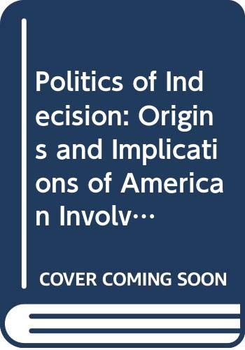 9780030623615: Politics of Indecision: Origins and Implications of American Involvement with Palestine