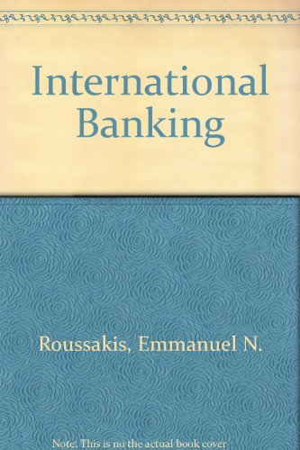 International Banking : Principles and Practices: Emmanuel N. Roussakis