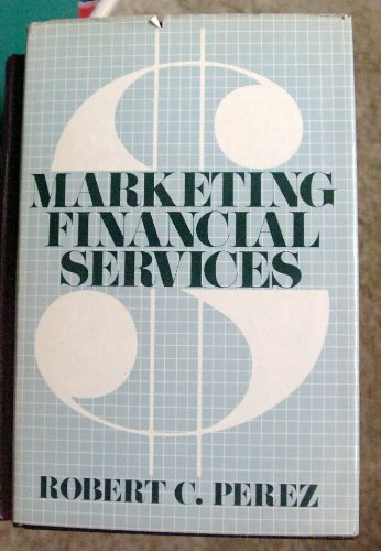 Marketing Financial Services: Perez, Robert C.