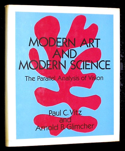 MODERN ART AND MODERN SCIENCE: The Parallel Analysis of Vision: Vitz, Paul C. and Arnold B. ...