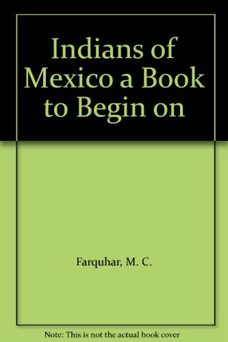 Indians of Mexico a Book to Begin on: Farquhar, M. C.