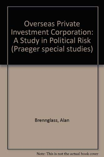 9780030624728: Overseas Private Investment Corporation: A Study in Political Risk