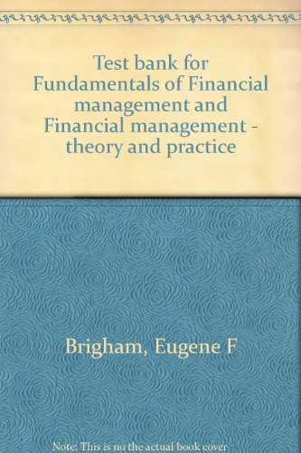 9780030626241: Test bank for Fundamentals of Financial management and Financial management - theory and practice