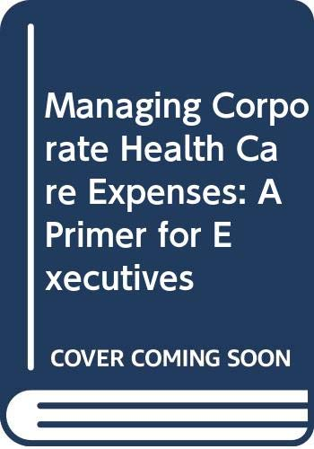 9780030626838: Managing Corporate Health Care Expenses