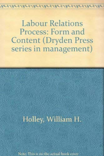 9780030627996: Labour Relations Process: Form and Content (The Dryden Press series in management)