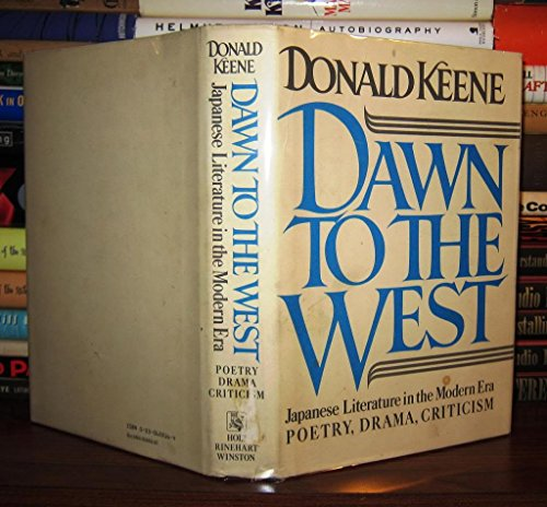 Dawn to the West: Japanese Literature of the Modern Era Poetry, Drama, Criticism: Keene, Donald