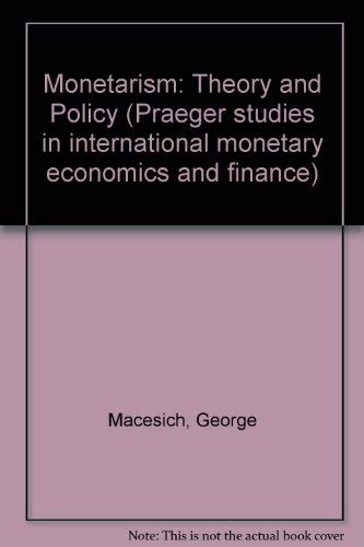 9780030628771: Monetarism: Theory and Policy (Praeger studies in international monetary economics and finance)