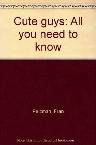 Cute guys: All you need to know: Pelzman, Fran; Thomases, Martha