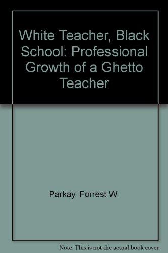 9780030629501: White Teacher, Black School: Professional Growth of a Ghetto Teacher