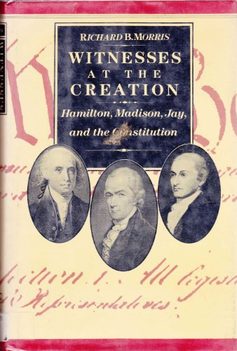 9780030629563: Witnesses at the Creation: Hamilton, Madison, Jay, and the Constitution
