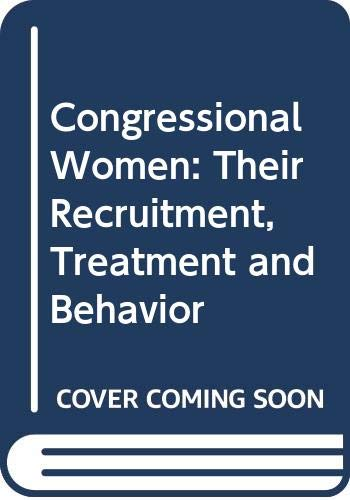 9780030630583: Congressional Women: Their Recruitment, Treatment and Behavior (Women and politics)