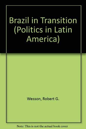 Brazil in Transition (Politics in Latin America): Wesson, Robert G., Fleischer, David V.