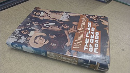 The Place of Dead Roads: Burroughs, William S.