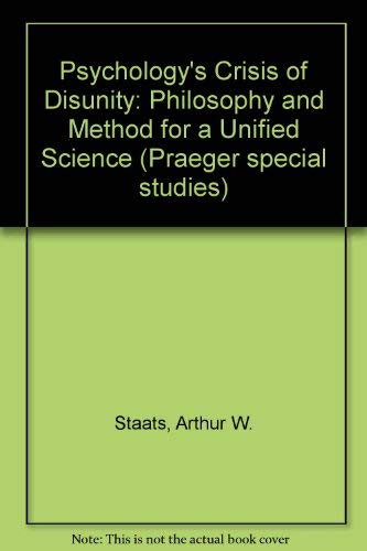 Psychology's Crisis of Disunity: Philosophy and Method for a Unified Science: Staats, Arthur W...