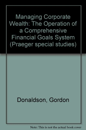 9780030634147: Managing Corporate Wealth: The Operation of a Comprehensive Financial Goals System