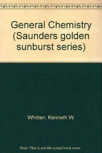 General Chemistry (Saunders golden sunburst series): Whitten, Kenneth W.,