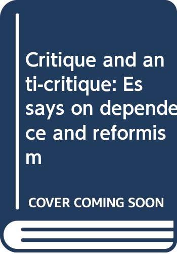 9780030637377: Critique and anti-critique: Essays on dependence and reformism