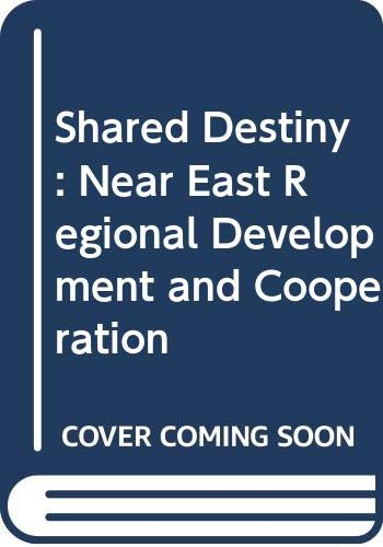 9780030637575: Shared Destiny: Near East Regional Development and Cooperation