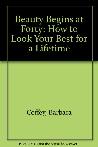 9780030638176: Beauty Begins at Forty: How to Look Your Best for a Lifetime