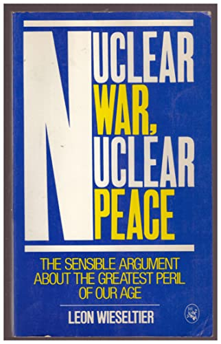 Nuclear War, Nuclear Peace: The Sensible Argument: Wieseltier, Leon