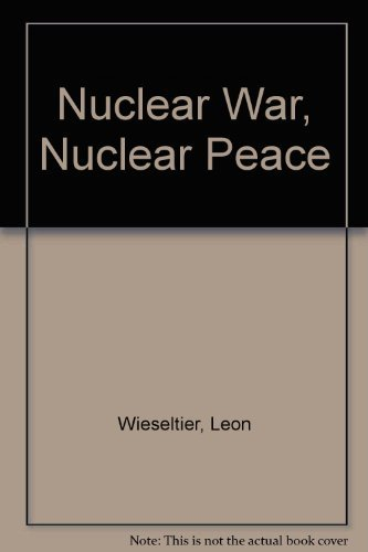 9780030640292: Nuclear War, Nuclear Peace: The Sensible Argument about the Greatest Peril of Our Age