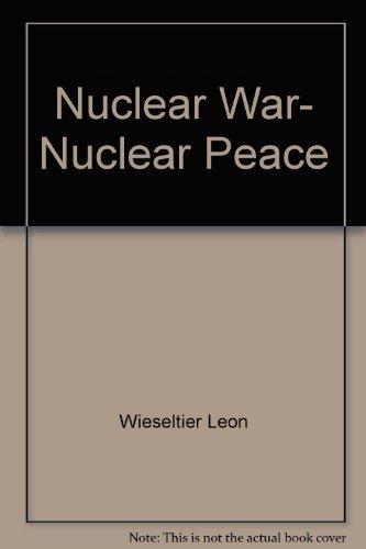 Nuclear War, Nuclear Peace: Wieseltier, Leon