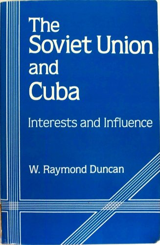 9780030641091: Soviet Union and Cuba: Interests and Influence (Studies of Influence in Internnational Relations)