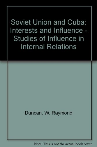 9780030641114: Soviet Union and Cuba: Interests and Influence - Studies of Influence in Internal Relations (Studies of influence in international relations)