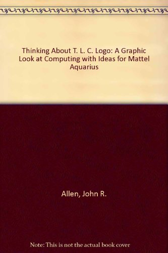 9780030641145: Thinking About T. L. C. Logo: A Graphic Look at Computing with Ideas for Mattel Aquarius