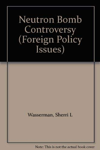 9780030641541: Neutron Bomb Controversy (Foreign Policy Issues)
