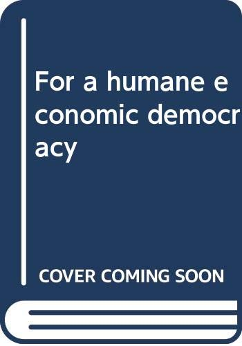 9780030641862: For a humane economic democracy