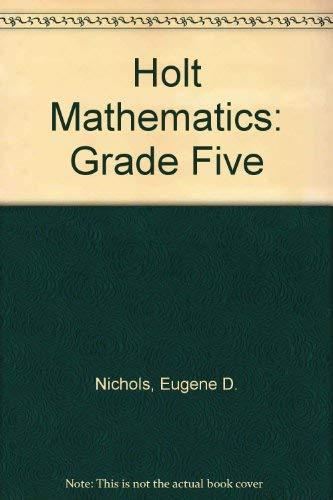 Holt Mathematics: Grade Five (0030642124) by Nichols, Eugene D.