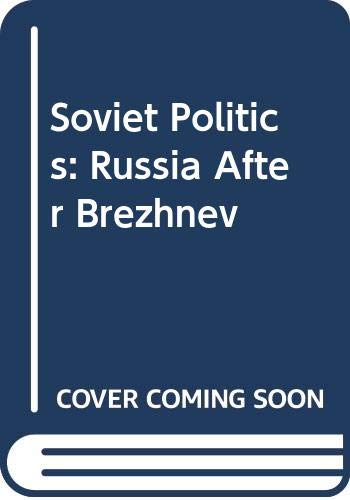 9780030642371: Soviet Politics: Russia After Brezhnev