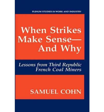 9780030644450: When Strikes Make Sense-And Why: Lessons from Third Republic French Coal Miners (Plenum Studies in Work and Industry)