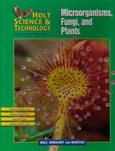 Holt Science & Technology: Microorganisms, Fungi, and: Holt Rinehart &