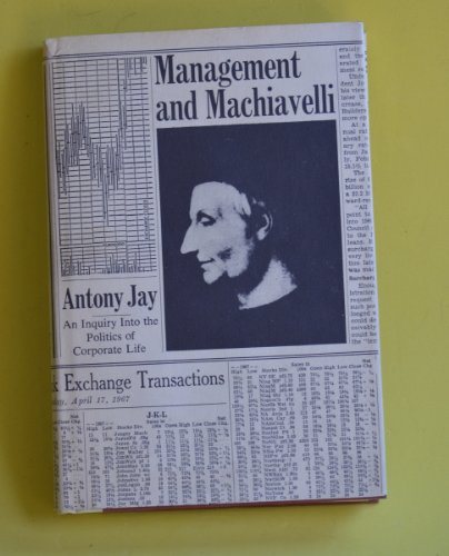 Management and Machiavelli: An Inquiry into the Politics of Corporate Life (0030654955) by Antony Jay