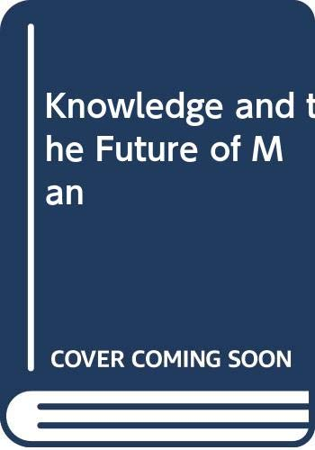 9780030655104: Knowledge and the Future of Man