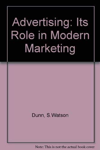 Advertising: Its Role in Modern Marketing (0030666457) by Dunn, S.Watson; etc.