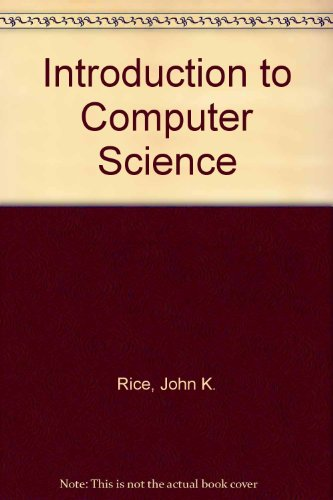 Introduction to Computer Science: Rice, John K.,